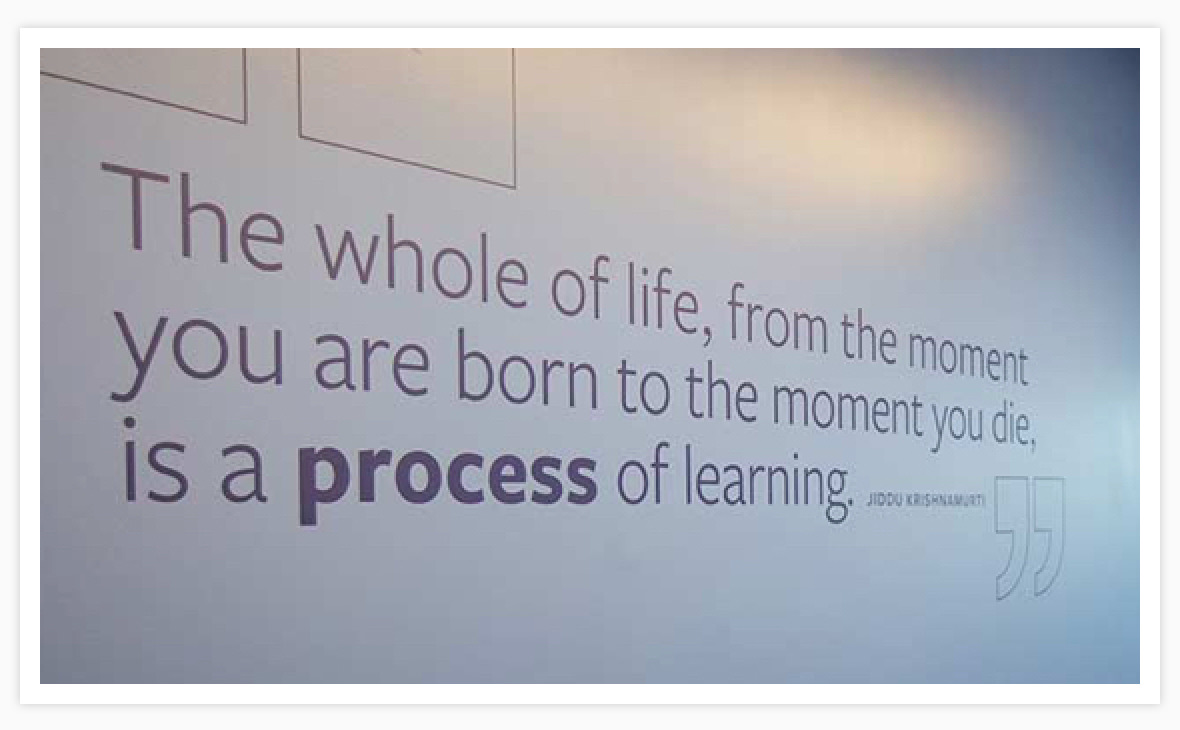 The whole of life, from the moment you are born to the moment you die, is a process of learning